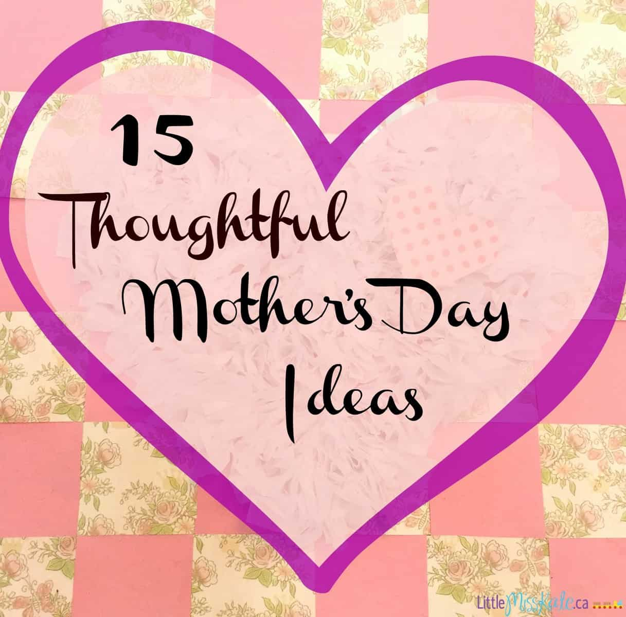 15 Thoughtful Mother's Day Ideas