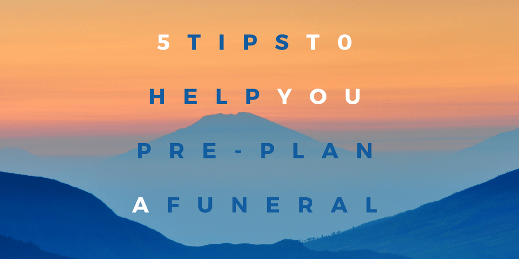 5 Tips To Help You Pre-Plan A Funeral including choosing a Funeral Home