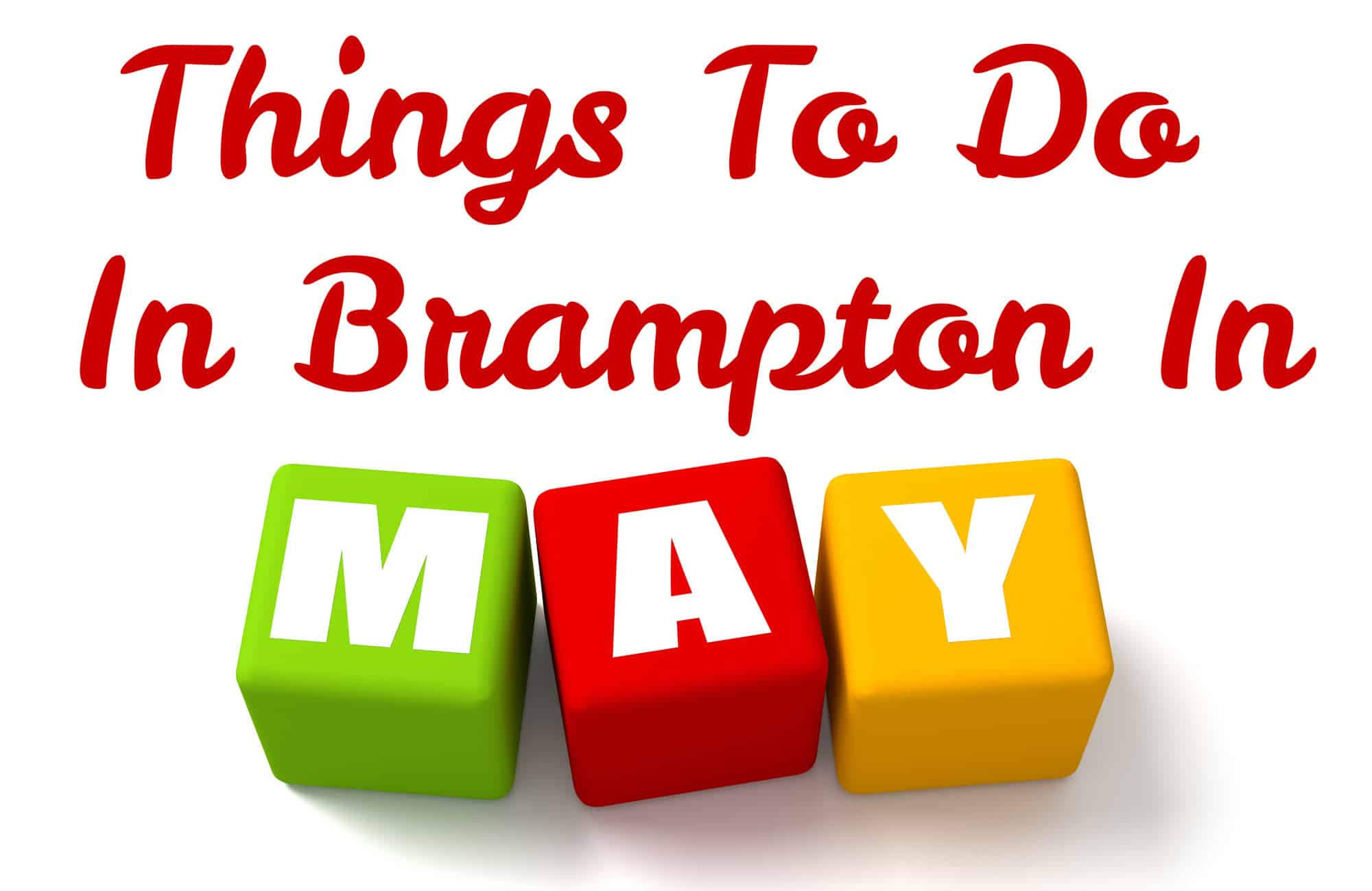 Fun Things To Do in Brampton and Mississauga in May