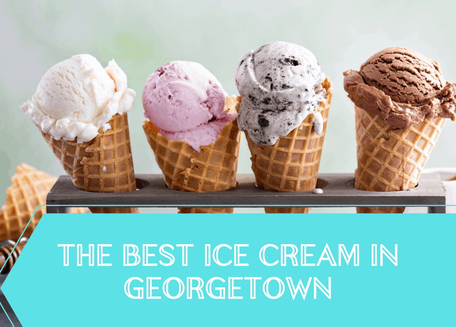Guide To The Best Ice Cream, Frozen Yogurt and Gelato Places In Georgetown