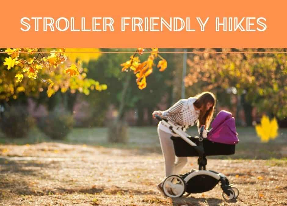 Stroller Friendly Hikes